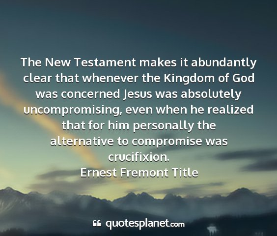 Ernest fremont title - the new testament makes it abundantly clear that...
