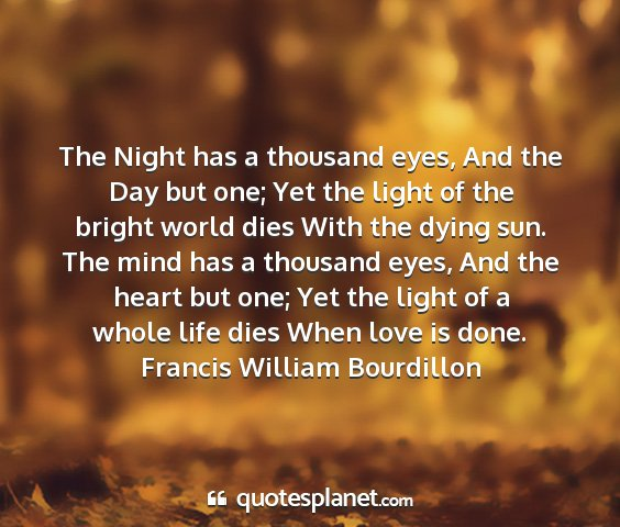 Francis william bourdillon - the night has a thousand eyes, and the day but...