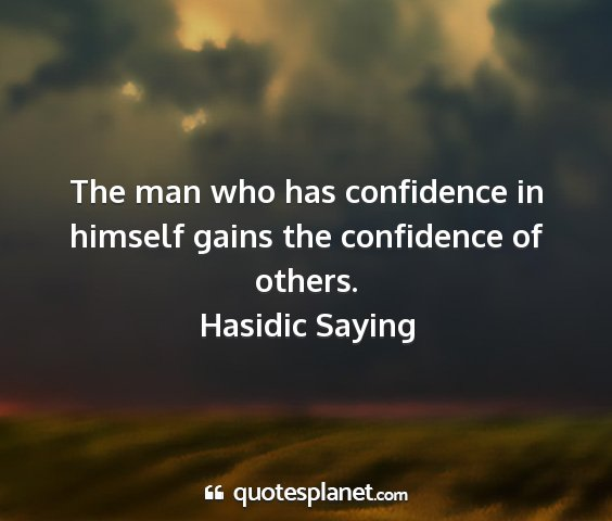 Hasidic saying - the man who has confidence in himself gains the...