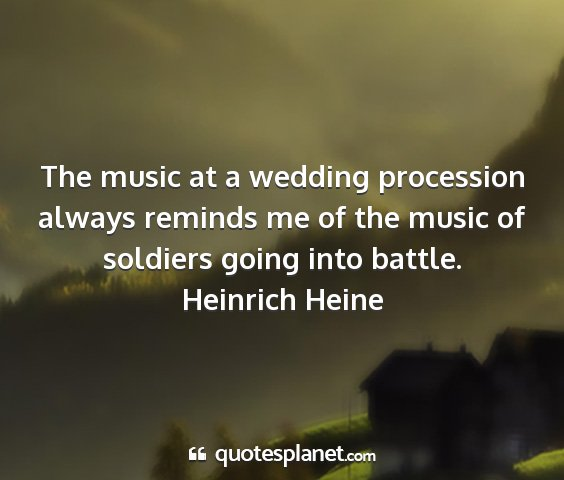 Heinrich heine - the music at a wedding procession always reminds...