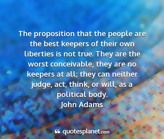 John adams - the proposition that the people are the best...