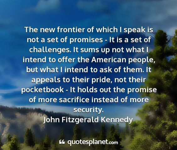 John fitzgerald kennedy - the new frontier of which i speak is not a set of...