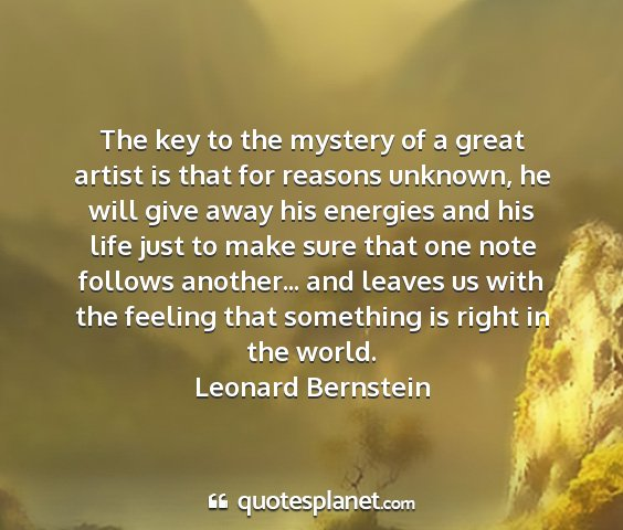 Leonard bernstein - the key to the mystery of a great artist is that...