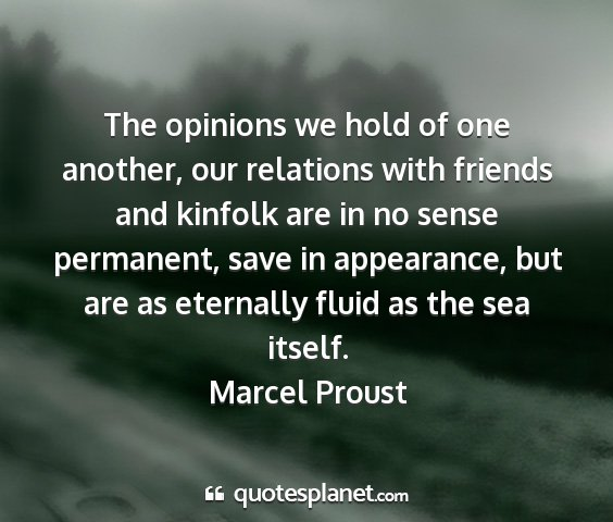 Marcel proust - the opinions we hold of one another, our...