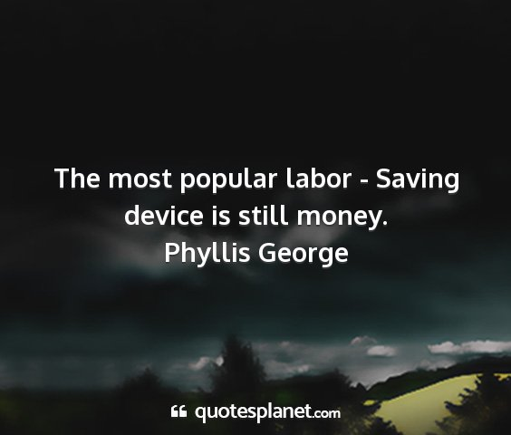 Phyllis george - the most popular labor - saving device is still...