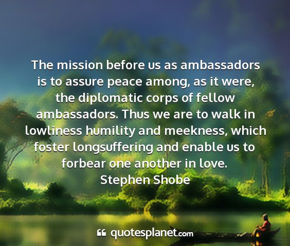 Stephen shobe - the mission before us as ambassadors is to assure...