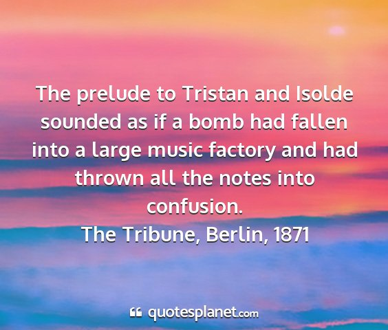The tribune, berlin, 1871 - the prelude to tristan and isolde sounded as if a...
