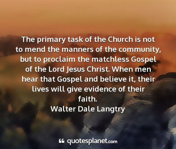 Walter dale langtry - the primary task of the church is not to mend the...