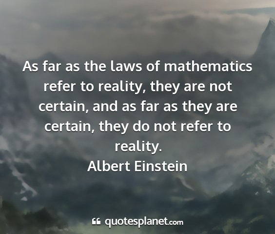 Albert einstein - as far as the laws of mathematics refer to...