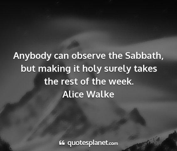 Alice walke - anybody can observe the sabbath, but making it...