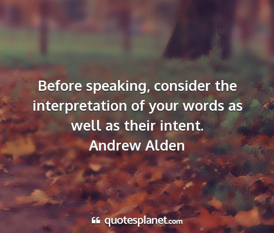 Andrew alden - before speaking, consider the interpretation of...