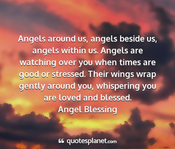 Angel blessing - angels around us, angels beside us, angels within...