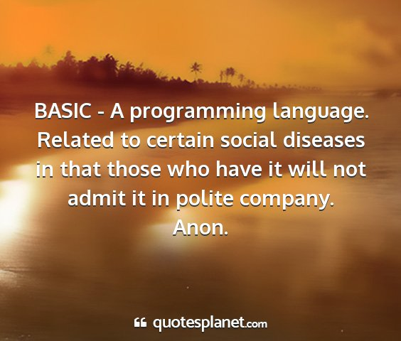 Anon. - basic - a programming language. related to...