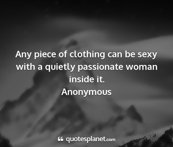 Anonymous - any piece of clothing can be sexy with a quietly...