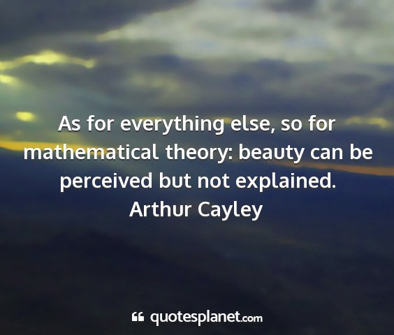 Arthur cayley - as for everything else, so for mathematical...