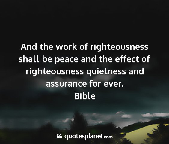 Bible - and the work of righteousness shall be peace and...
