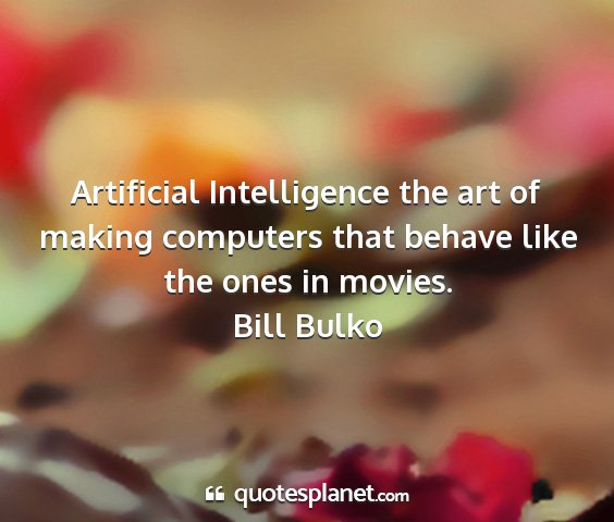 Bill bulko - artificial intelligence the art of making...