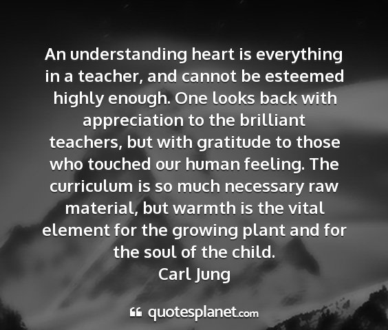 Carl jung - an understanding heart is everything in a...