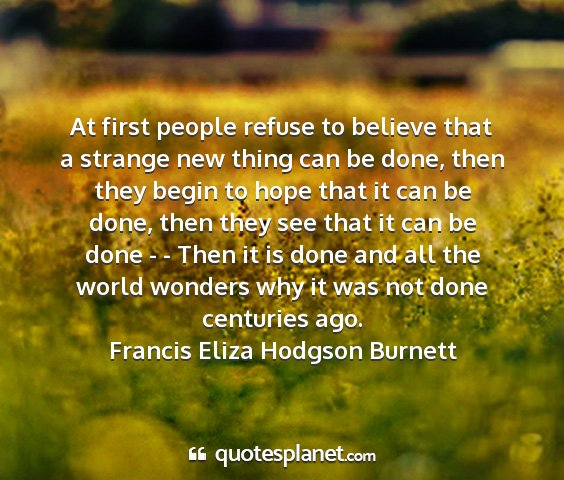 Francis eliza hodgson burnett - at first people refuse to believe that a strange...