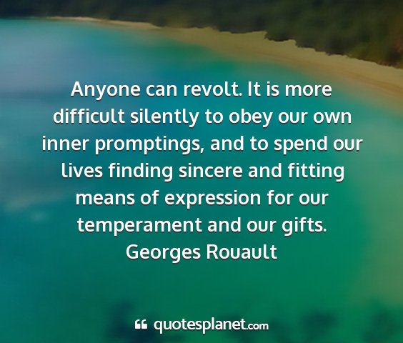 Georges rouault - anyone can revolt. it is more difficult silently...