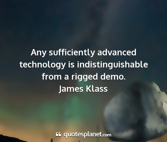 James klass - any sufficiently advanced technology is...