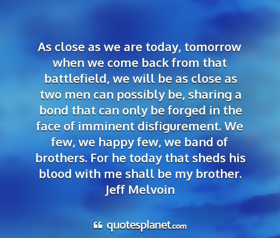 Jeff melvoin - as close as we are today, tomorrow when we come...