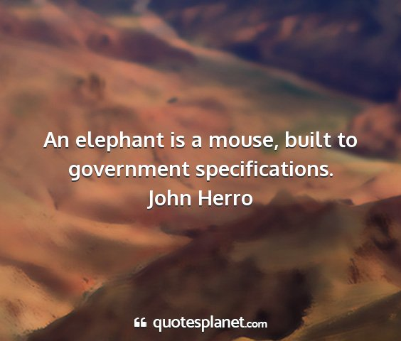 John herro - an elephant is a mouse, built to government...