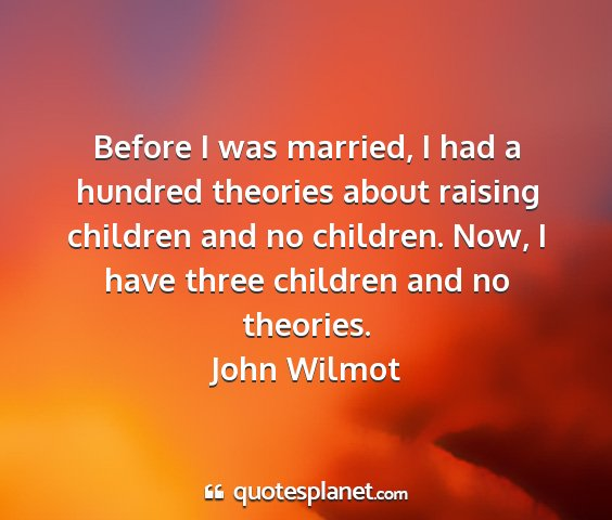 John wilmot - before i was married, i had a hundred theories...