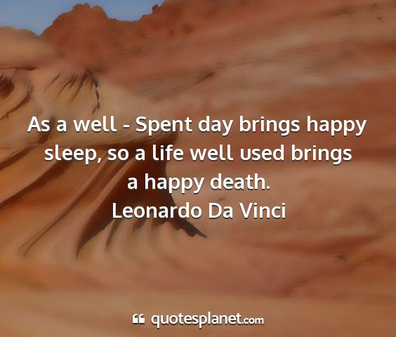 Leonardo da vinci - as a well - spent day brings happy sleep, so a...