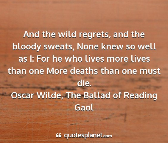 Oscar wilde, the ballad of reading gaol - and the wild regrets, and the bloody sweats, none...