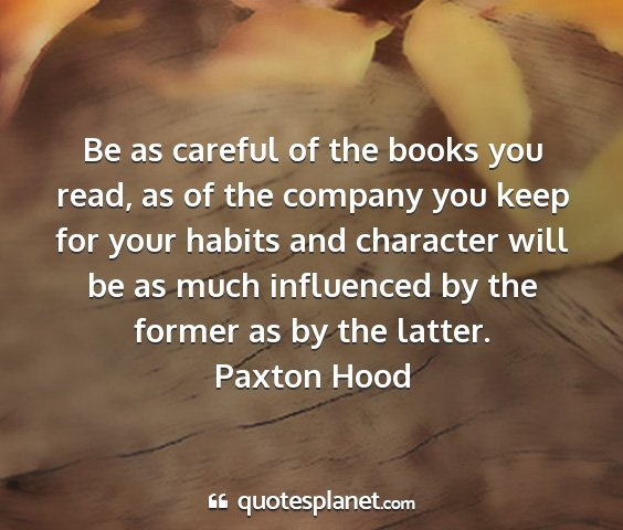 Paxton hood - be as careful of the books you read, as of the...