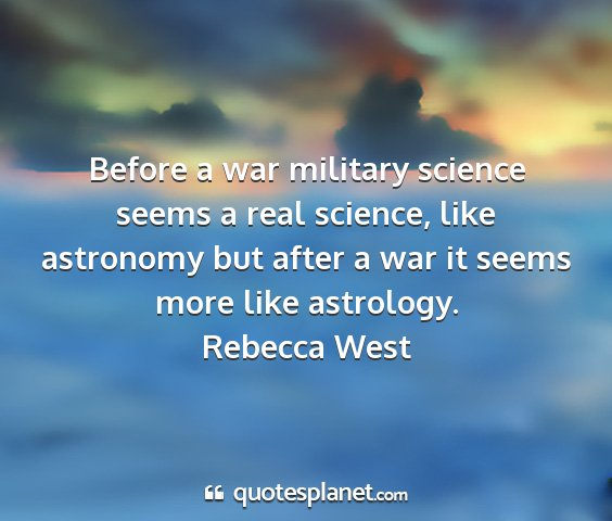 Rebecca west - before a war military science seems a real...