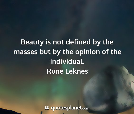 Rune leknes - beauty is not defined by the masses but by the...