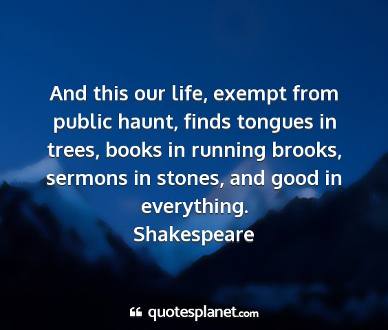 Shakespeare - and this our life, exempt from public haunt,...