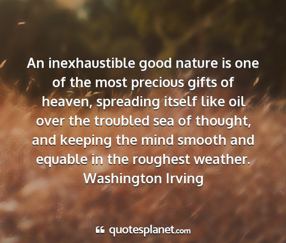 Washington irving - an inexhaustible good nature is one of the most...