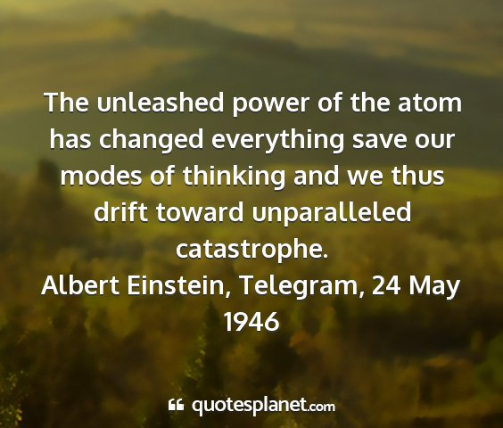 Albert einstein, telegram, 24 may 1946 - the unleashed power of the atom has changed...