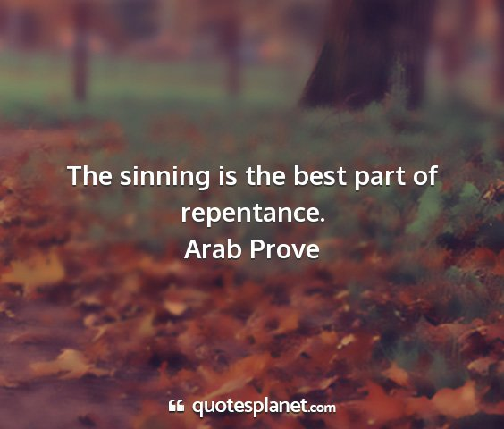 Arab prove - the sinning is the best part of repentance....
