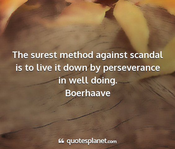 Boerhaave - the surest method against scandal is to live it...