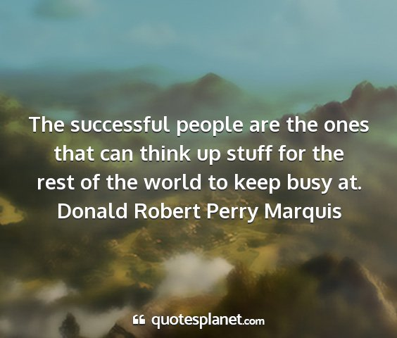 Donald robert perry marquis - the successful people are the ones that can think...