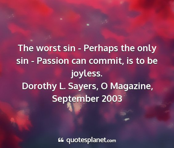 Dorothy l. sayers, o magazine, september 2003 - the worst sin - perhaps the only sin - passion...