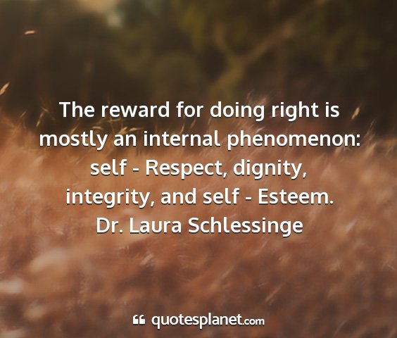 Dr. laura schlessinge - the reward for doing right is mostly an internal...