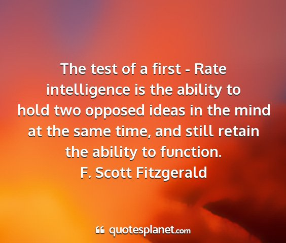 F. scott fitzgerald - the test of a first - rate intelligence is the...
