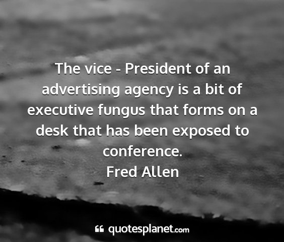 Fred allen - the vice - president of an advertising agency is...