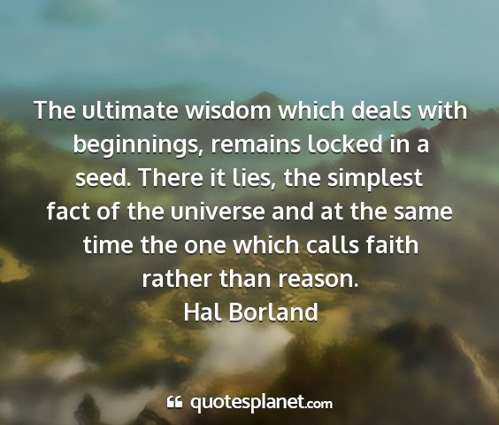 Hal borland - the ultimate wisdom which deals with beginnings,...