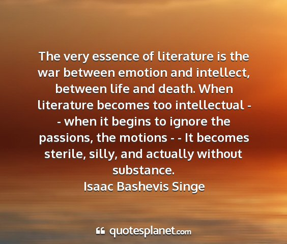 Isaac bashevis singe - the very essence of literature is the war between...