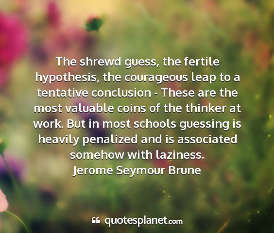 Jerome seymour brune - the shrewd guess, the fertile hypothesis, the...