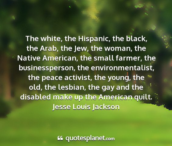 Jesse louis jackson - the white, the hispanic, the black, the arab, the...