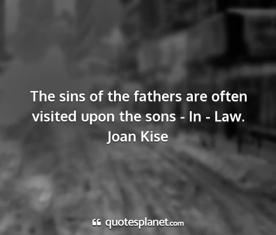 Joan kise - the sins of the fathers are often visited upon...