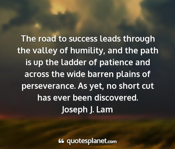 Joseph j. lam - the road to success leads through the valley of...