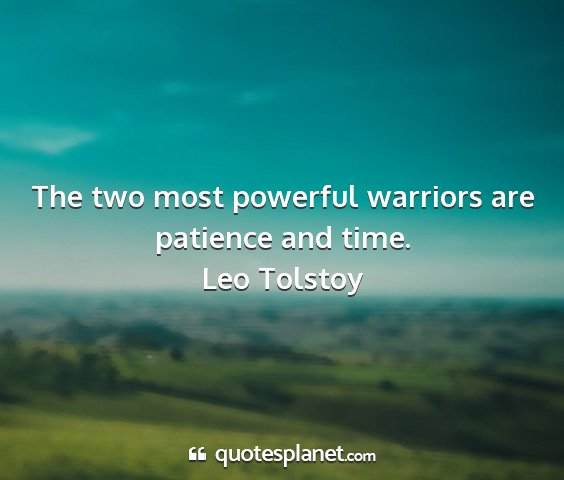 Leo tolstoy - the two most powerful warriors are patience and...